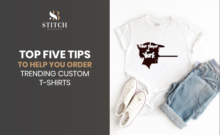 Top Five Tips to Help You Order Trending Custom T-shirts