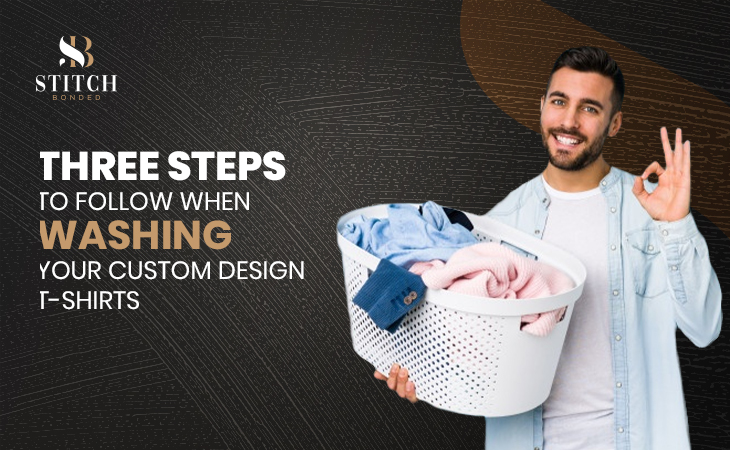 Three Steps to Follow When Washing Your Custom Design T-Shirts