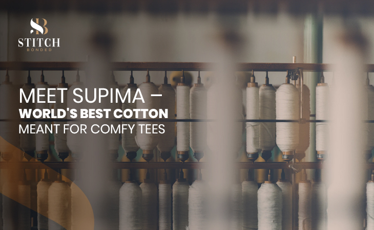 Meet Supima – World's Best Cotton Meant For Comfy Tees