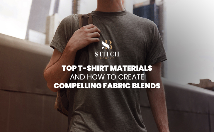 Top T-Shirt Materials and How to Create Compelling Fabric Blends